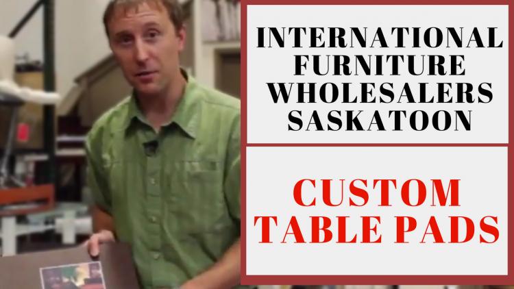Saskatoon International Furniture Wholesalers Custom Table Pads - International table pads